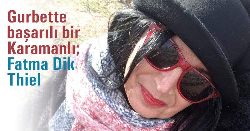 Gurbette başarılı bir Karamanlı; Fatma Dik Thiel