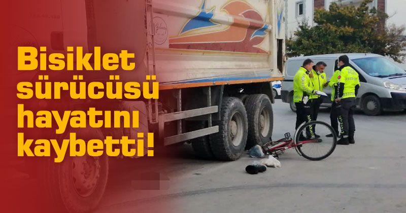 Kamyonun çarptığı bisiklet sürücüsü hayatını kaybetti