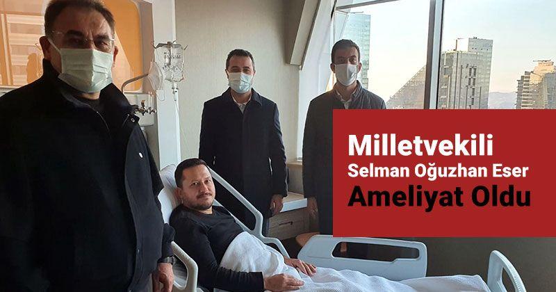 Selman Oğuzhan Eser Underwent Surgery