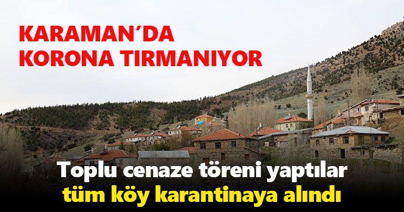 Karaman'da korona vakaları tırmanıyor bir köy karantinaya alındı