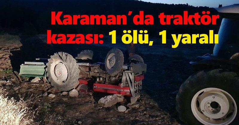Karaman'da traktör kazası: 1 ölü, 1 yaralı...