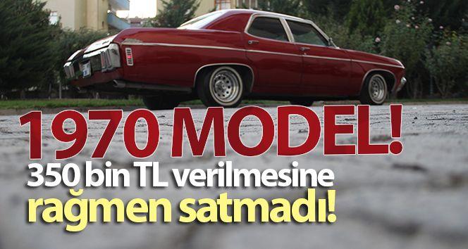 1970 model otomobile 350 bin TL verilmesine rağmen satmadı