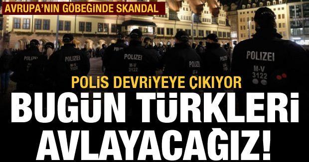 Alman polisinden skandal sözler: Bugün Türkleri avlayacağız