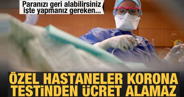 Özel hastaneler koronavirüs testinden ücret alamaz! Paranızı geri alabilirsiniz