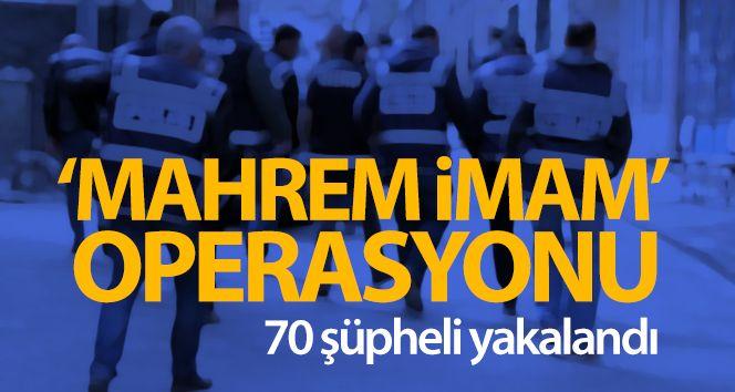 Mahrem İmam Operasyonu! 70 Şüpheli Yakalandı