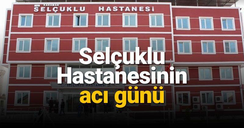 The painful day of Karaman Private Seljuk Hospital