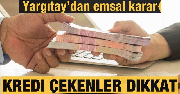 Bankadan kredi çekenler dikkat! Yargıtay'dan emsal karar
