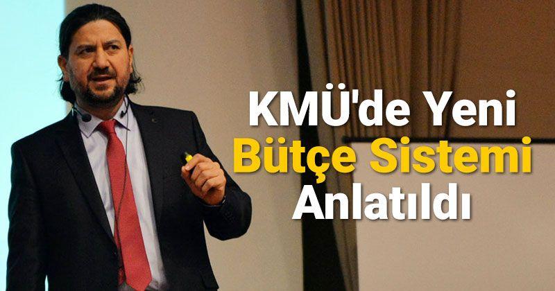 KMÜ'de Yeni Bütçe Sistemi Anlatıldı