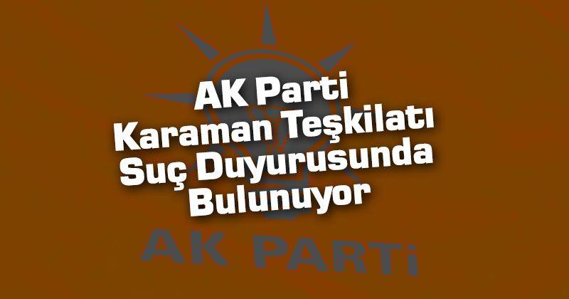 AK Parti Karaman Teşkilatı Suç Duyurusunda Bulunuyor