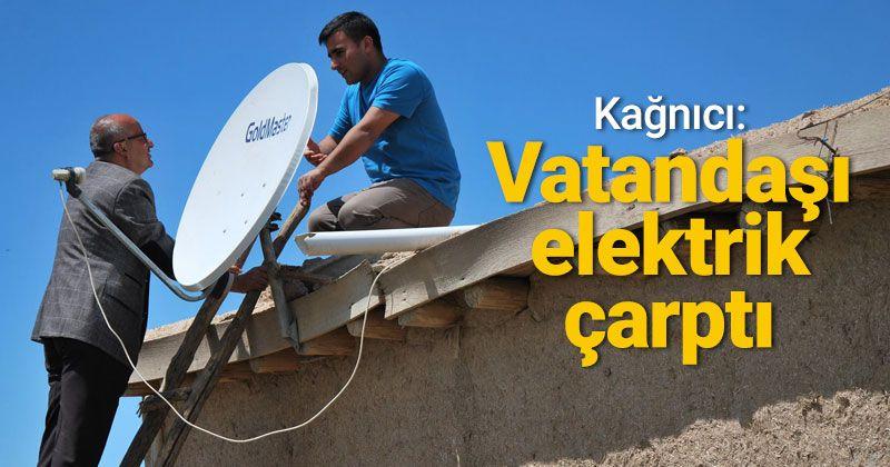 Kağnıcı: Vatandaşı elektrik çarptı