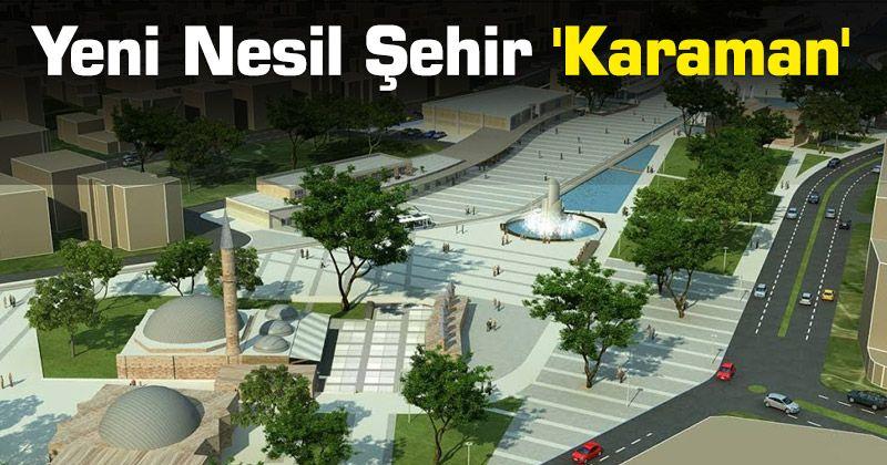 Yeni Nesil Şehir 'Karaman'