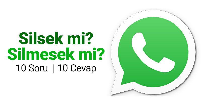 WhatsApp'ı silsek mi? Silmesek mi?