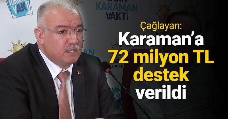 Çağlayan: Karaman'a 72 milyon liralık destek verildi