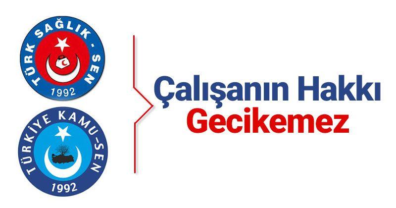 Karaman Türk Sağlık-Sen: Çalışanın hakkı gecikemez