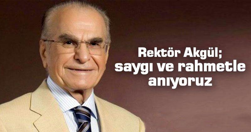 Rektör Akgül'den Ahmet Keleşoğlu'nun Vefat Yıldönümü Mesajı