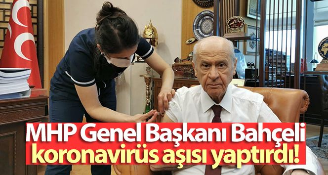 MHP Chairman Bahçeli had coronavirus vaccine