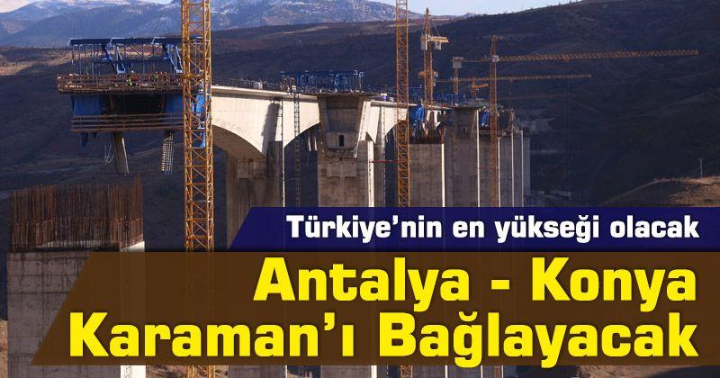 Türkiye'nin en yükseği olacak! Antalya - Konya Karaman'ı Bağlayacak