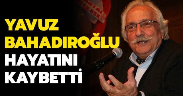 Historian and writer Yavuz Bahadıroğlu passed away