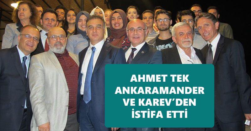 AHMET TEK ANKARAMANDER VE KAREV'DEN İSTİFA ETTİ