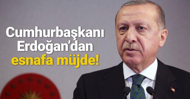 Cumhurbaşkanı Erdoğan, esnafa müjdesini verdi
