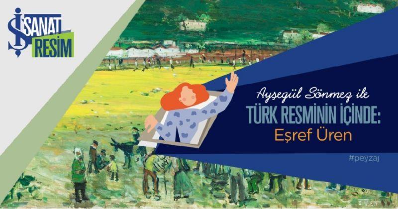 Ayşegül Sönmez ile 'Türk Resminin İçinde' serisi sanatseverlerle buluşacak