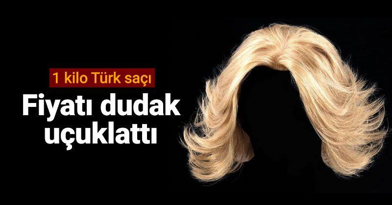 1 kilo Türk saçı 10 bin TL