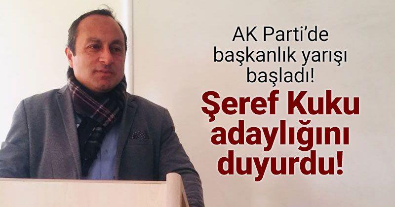 Şeref Kuku AK Parti Merkez İlçe Başkanlığı'na Aday Oldu
