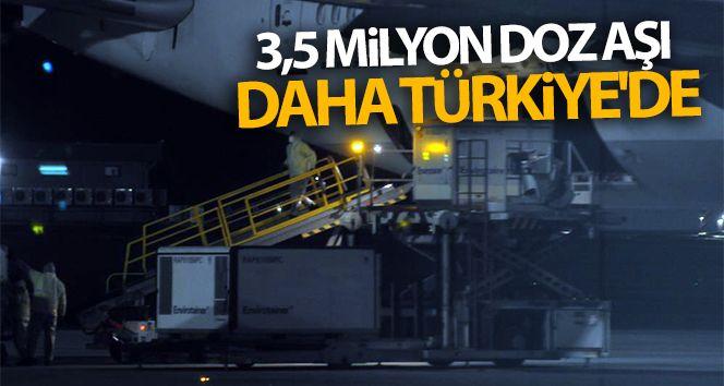 3,5 milyon doz aşı daha Türkiye'de