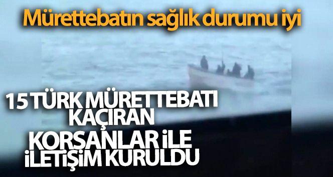 15 Türk mürettebatı kaçıran korsanlar ile iletişim kuruldu