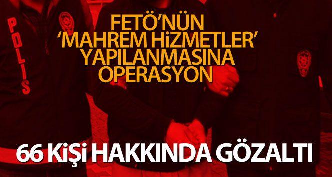 FETÖ operasyonu: 66 şüpheli hakkında gözaltı kararı