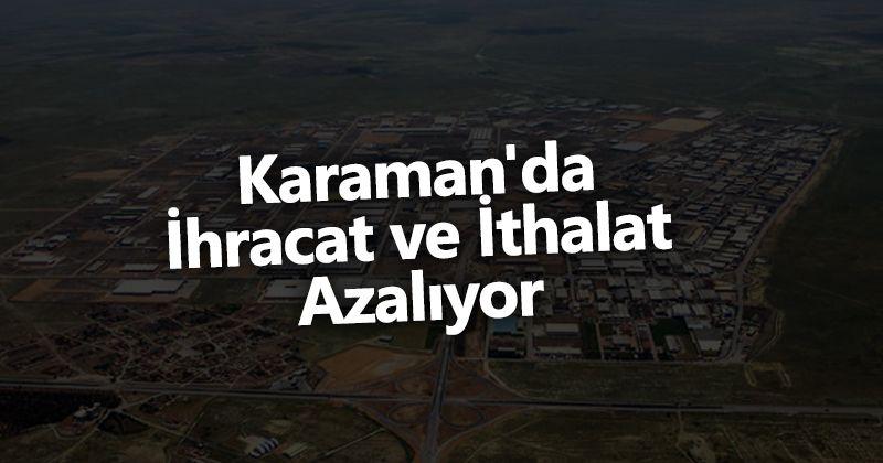 Karaman'da ihracat ve ithalat azaldı