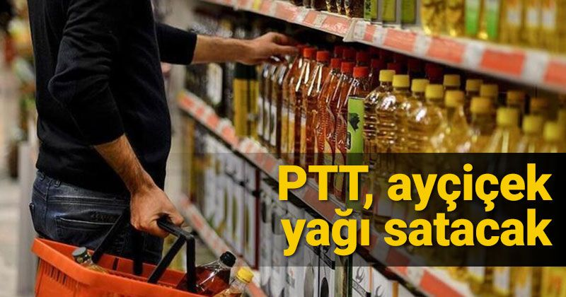 PTT ayçiçek yağı satacak