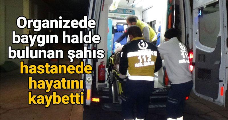 Baygın halde bulunan şahıs hastanede kurtarılamadı