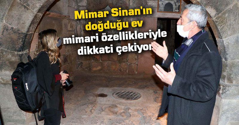 Mimar Sinan'ın doğduğu ev mimari özellikleriyle dikkati çekiyor