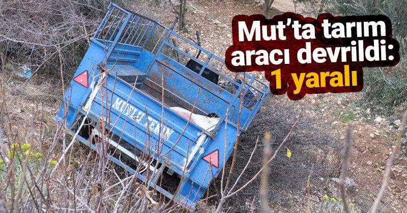 Mut'ta tarım aracı devrildi: 1 yaralı