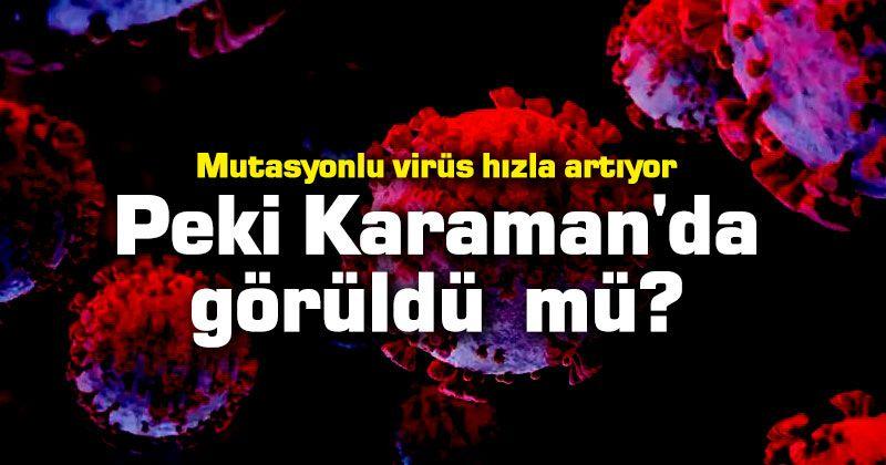 Mutasyonlu virüs Karaman'da görüldü mü?