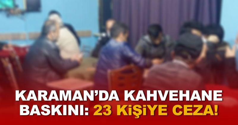 Karaman'da kahvehanede yakalanan 23 kişiye para cezası