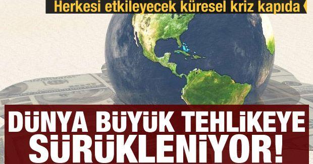 Dünya büyük tehlikeye sürükleniyor! Küresel kriz kapıda