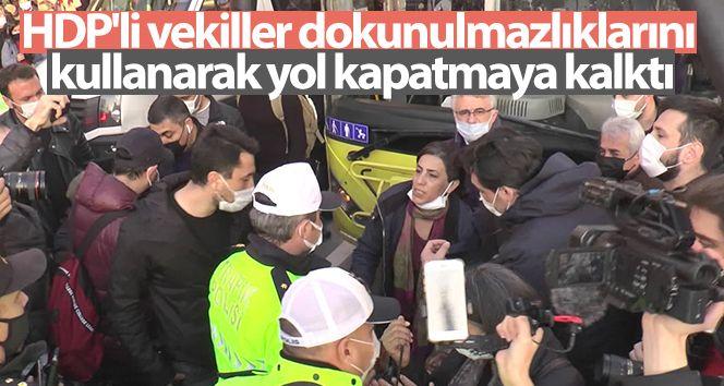 HDP'li vekiller dokunulmazlıklarını kullanarak yol kapatmaya kalktı
