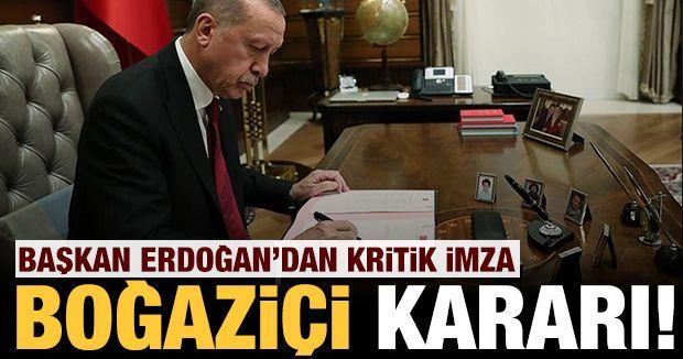 Başkan Erdoğan imzaladı! Boğaziçi Kararı