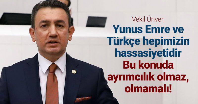Ünver: Yunus Emre ve Türkçe konusunda ayrımcılık olmaz, olmamalı!