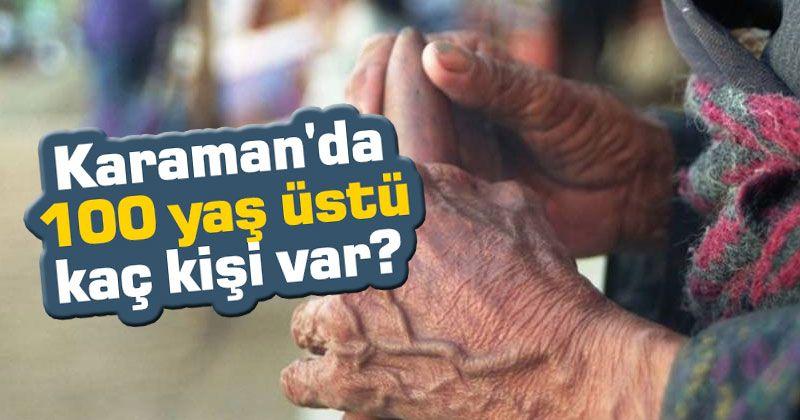 Karaman'da 100 yaş üstü kaç kişi var?