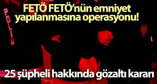 FETÖ operasyonu! 25 şüpheli hakkında gözaltı kararı