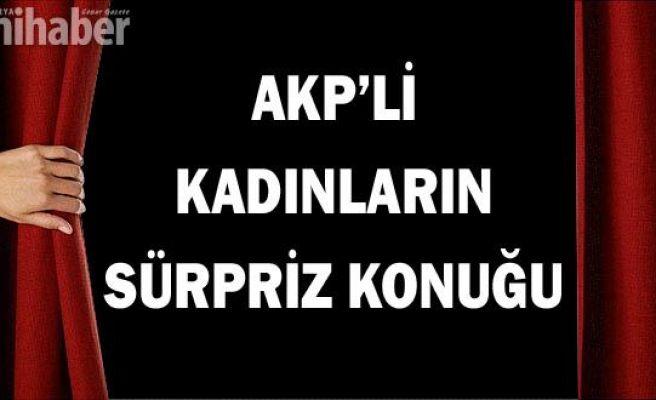 AKP'li kadınların sürpriz konuğu