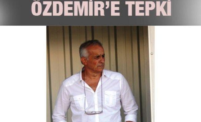 ÖZDEMİR'E TEPKİ