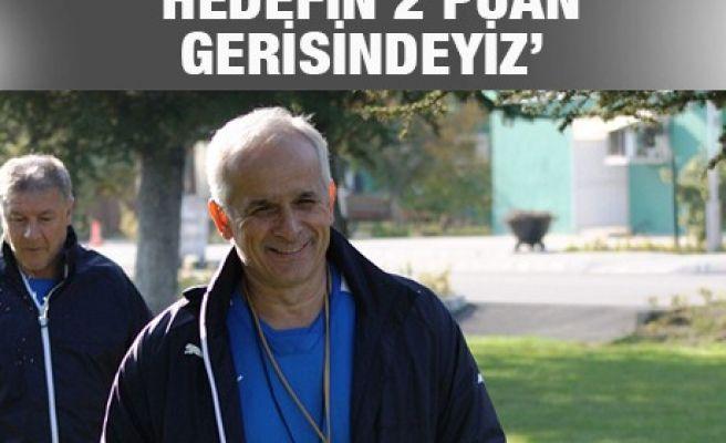 'HEDEFİN 2 PUAN GERİSİNDEYİZ'