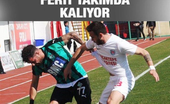 FERİT TAKIMDA KALIYOR
