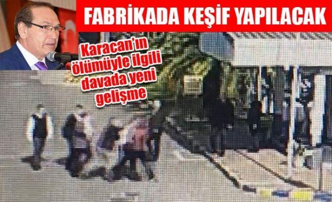 Karacan'ın ölümünde fabrikada keşif kararı!