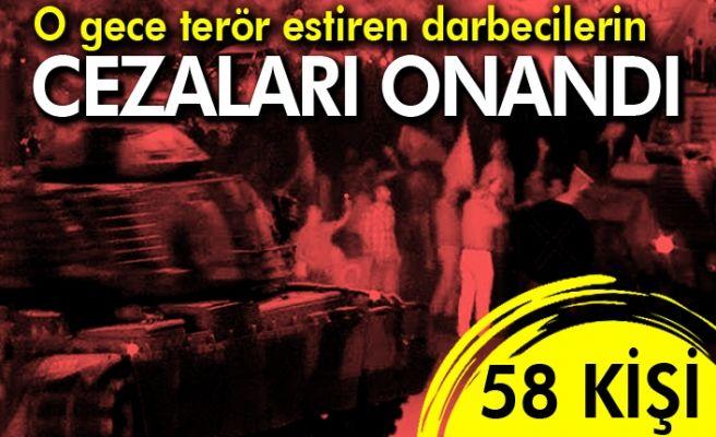 O gece terör estiren 58 darbecinin cezası onandı!