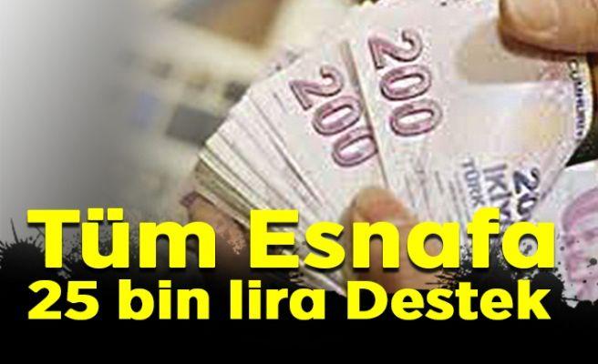 Ayrım yapmaksızın her esnafa 25 bin lira…